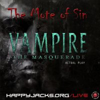 MOTE23 Happy Jacks RPG Actual Play – The Mote of Sin – Vampire 20th Anniversary Ed.